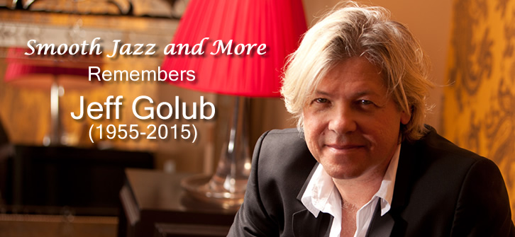 Smooth Jazz and More Remembers Jeff Golub (1955-2015)
